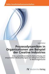Prozessdynamiken in Organisationen am Beispiel der Creative Industries