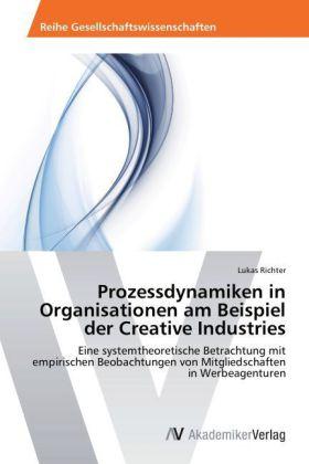 Prozessdynamiken in Organisationen am Beispiel der Creative Industries