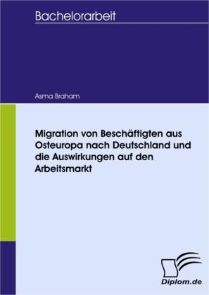 Migration von Beschäftigten aus Osteuropa nach Deutschland und die Auswirkungen auf den Arbeitsmarkt
