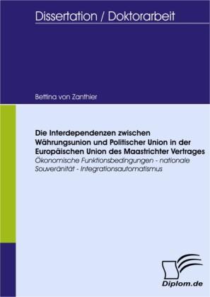 Die Interdependenzen zwischen Währungsunion und Politischer Union in der Europäischen Union des Maastrichter Vertrages
