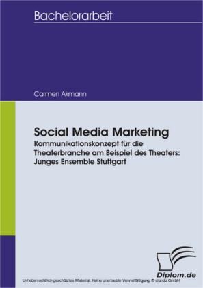 Social Media Marketing. Kommunikationskonzept für die Theaterbranche am Beispiel des Theaters: Junges Ensemble Stuttgart