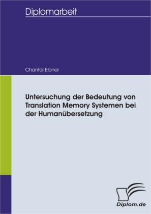 Untersuchung der Bedeutung von Translation Memory Systemen bei der Humanübersetzung