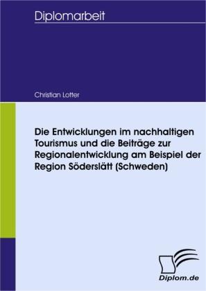 Die Entwicklungen im nachhaltigen Tourismus und die Beiträge zur Regionalentwicklung am Beispiel der Region Söderslätt (Schweden)