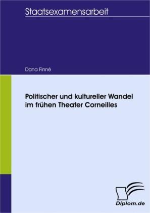 Politischer und kultureller Wandel im frühen Theater Corneilles