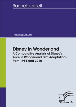 Disney in Wonderland: A Comparative Analysis of Disney's Alice in Wonderland Film Adaptations from 1951 and 2010