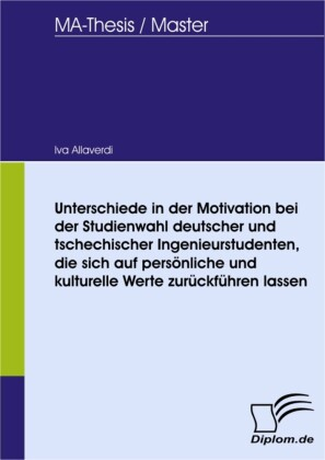 Unterschiede in der Motivation bei der Studienwahl deutscher und tschechischer Ingenieurstudenten, die sich auf persönliche und kulturelle Werte zurückführen lassen
