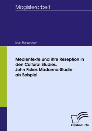 Medientexte und ihre Rezeption in den Cultural Studies. John Fiskes Madonna-Studie als Beispiel