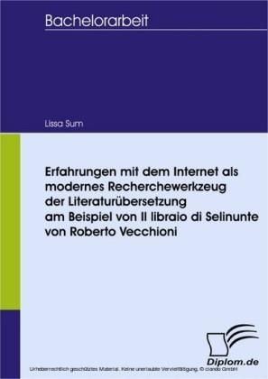 Erfahrungen mit dem Internet als modernes Recherchewerkzeug der Literaturübersetzung am Beispiel von Il libraio di Selinunte von Roberto Vecchioni