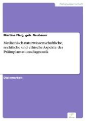 Medizinisch-naturwissenschaftliche, rechtliche und ethische Aspekte der Präimplantationsdiagnostik