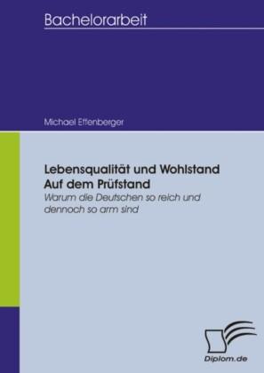 Lebensqualität und Wohlstand auf dem Prüfstand - Warum die Deutschen so reich und dennoch so arm sind