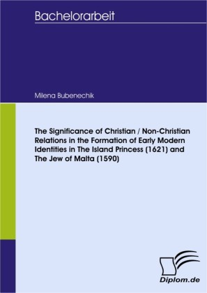 The Significance of Christian / Non-Christian Relations in the Formation of Early Modern Identities in The Island Princess (1621) and The Jew of Malta (1590)
