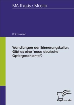 Wandlungen der Erinnerungskultur: Gibt es eine 'neue deutsche Opfergeschichte'?