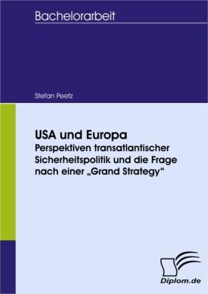 """USA und Europa: Perspektiven transatlantischer Sicherheitspolitik und die Frage nach einer """"Grand Strategy"""""""