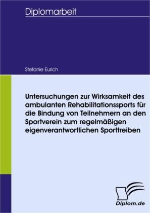 Untersuchungen zur Wirksamkeit des ambulanten Rehabilitationssports für die Bindung von Teilnehmern an den Sportverein zum regelmäßigen eigenverantwortlichen Sporttreiben