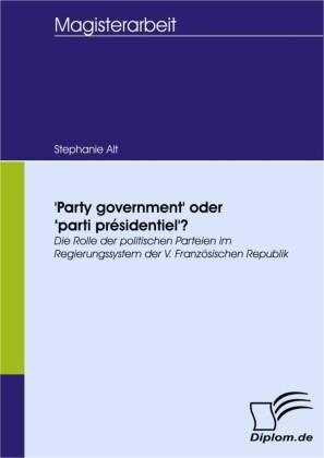 'Party government' oder 'parti présidentiel'?