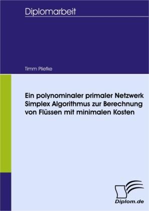 Ein polynominaler primaler Netzwerk Simplex Algorithmus zur Berechnung von Flüssen mit minimalen Kosten