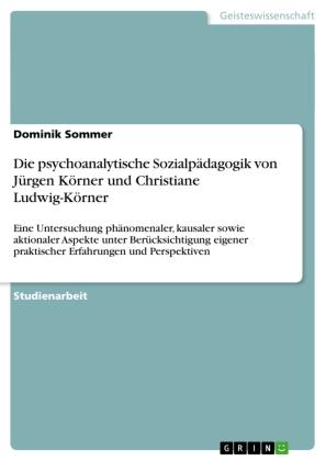 Die psychoanalytische Sozialpädagogik von Jürgen Körner und Christiane Ludwig-Körner