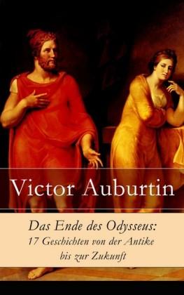 Das Ende des Odysseus: 17 Geschichten von der Antike bis zur Zukunft