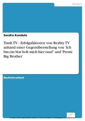 Trash TV - Erfolgsfaktoren von Reality TV anhand einer Gegenüberstellung von 'Ich bin ein Star holt mich hier raus!' und 'Promi Big Brother'
