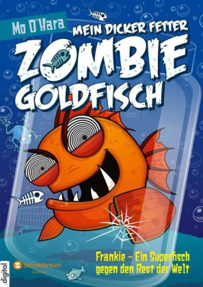 Mein dicker fetter Zombie-Goldfisch - Frankie - Ein Superfisch gegen den Rest der Welt