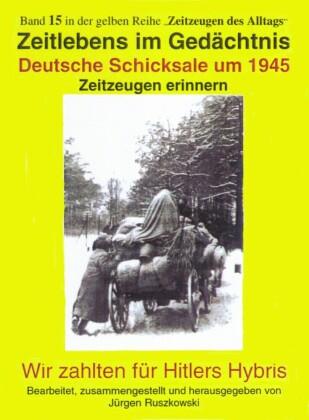 Deutsche Schicksale 1945 - Zeitzeugen erinnern