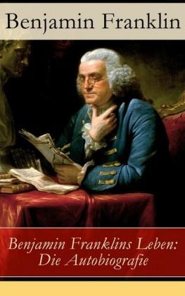 Benjamin Franklins Leben: Die Autobiografie