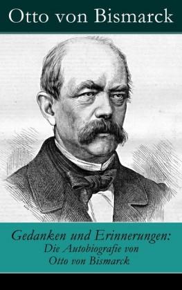 Gedanken und Erinnerungen: Die Autobiografie von Otto von Bismarck