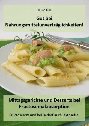 Gut bei Nahrungsmittelunverträglichkeiten! - Mittagsgerichte und Desserts bei Fructosemalabsorption