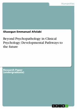 Beyond Psychopathology in Clinical Psychology: Developmental Pathways to the future