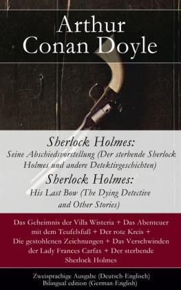 Sherlock Holmes: Seine Abschiedsvorstellung (Der sterbende Sherlock Holmes und andere Detektivgeschichten / Sherlock Holmes: His Last Bow (The Dying Detective and Other Stories - Zweisprachige Ausgabe (Deutsch-Englisch) / Bilingual edition (German-En