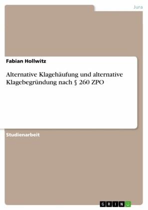 Alternative Klagehäufung und alternative Klagebegründung nach 260 ZPO