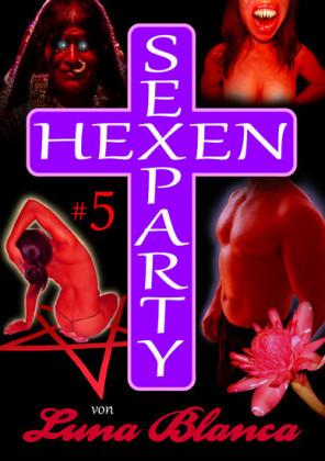 Hexen Sexparty 5: Schwarzmagie und Schwesternblut