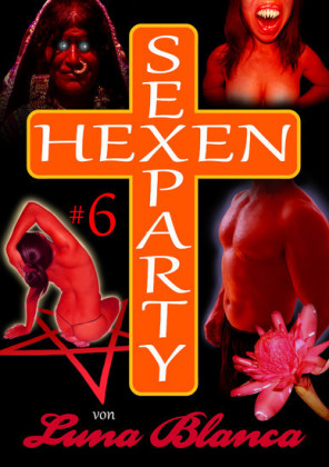 Hexen Sexparty 6: Walpurgisnacht, die Geilheit lacht!