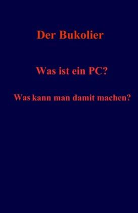 Was ist ein PC? Was kann man damit machen?
