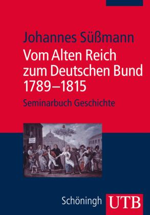 Vom Alten Reich zum Deutschen Bund 1789-1815