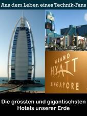 Die grössten und gigantischsten Hotels unserer Erde