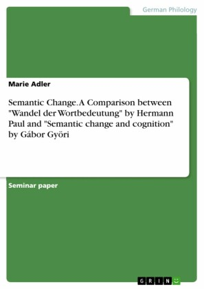 Semantic Change. A Comparison between 'Wandel der Wortbedeutung' by Hermann Paul and 'Semantic change and cognition' by Gábor Györi