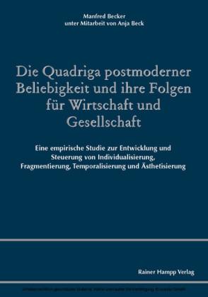 Die Quadriga postmoderner Beliebigkeit und ihre Folgen für Wirtschaft und Gesellschaft