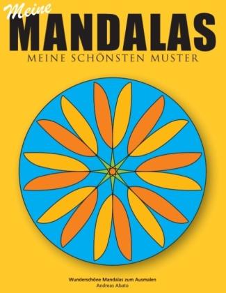 Meine Mandalas - Meine schönsten Muster - Wunderschöne Mandalas zum Ausmalen