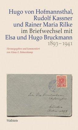 Hugo von Hofmannsthal, Rudolf Kassner und Rainer Maria Rilke im Briefwechsel mit Elsa und Hugo Bruckmann 1893-1941