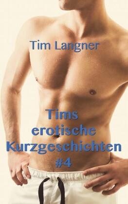Tims erotische Kurzgeschichten. Bd.4