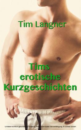 Tims erotische Kurzgeschichten