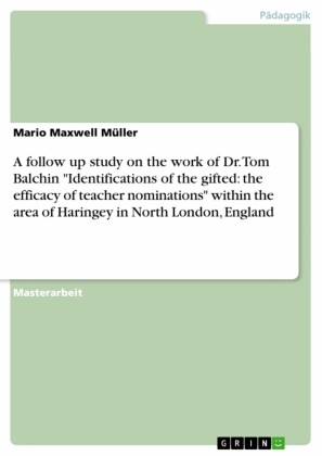 A follow up study on the work of Dr. Tom Balchin 'Identifications of the gifted: the efficacy of teacher nominations' within the area of Haringey in North London, England
