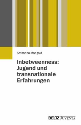 Inbetweenness: Jugend und transnationale Erfahrungen