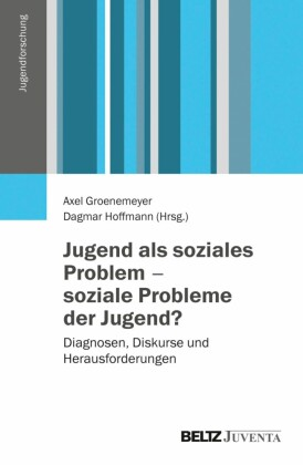 Jugend als soziales Problem - soziale Probleme der Jugend?