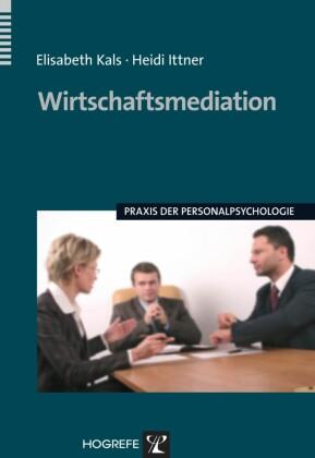 Wirtschaftsmediation. (Praxis der Personalpsychologie, Band 17)