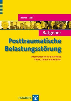 Ratgeber Posttraumatische Belastungsstörung. Informationen für Betroffene, Eltern, Lehrer und Erzieher (Ratgeber Kinder- und Jugendpsychotherapie, Band 12)