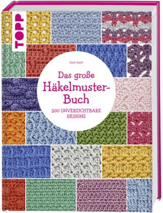 Das große Häkelmuster-Buch | Sarah Hazell | 9783772467943 | Bücher ...