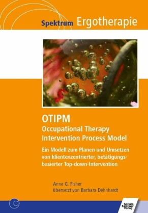 OTIPM Occupational Therapy Intervention Process Model - Ein Modell zum Planen und Umsetzen von klientenzentrierter, betätigungsbasierter Top-down-Intervention