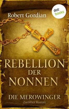 DIE MEROWINGER - Zwölfter Roman: Rebellion der Nonnen